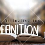 Definition-Virtualisation