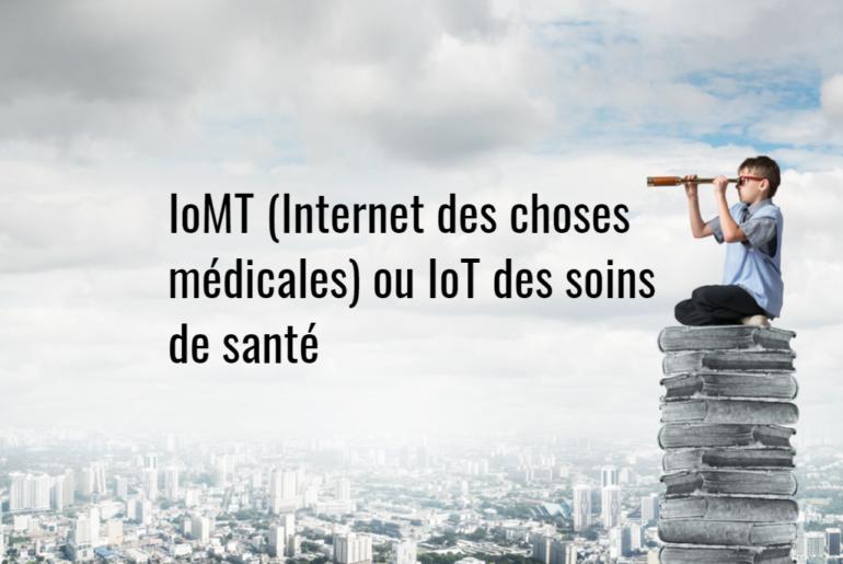 IoMT (Internet des choses médicales) ou IoT des soins de santé